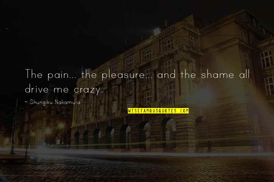 Misaki Takahashi Quotes By Shungiku Nakamura: The pain... the pleasure... and the shame all