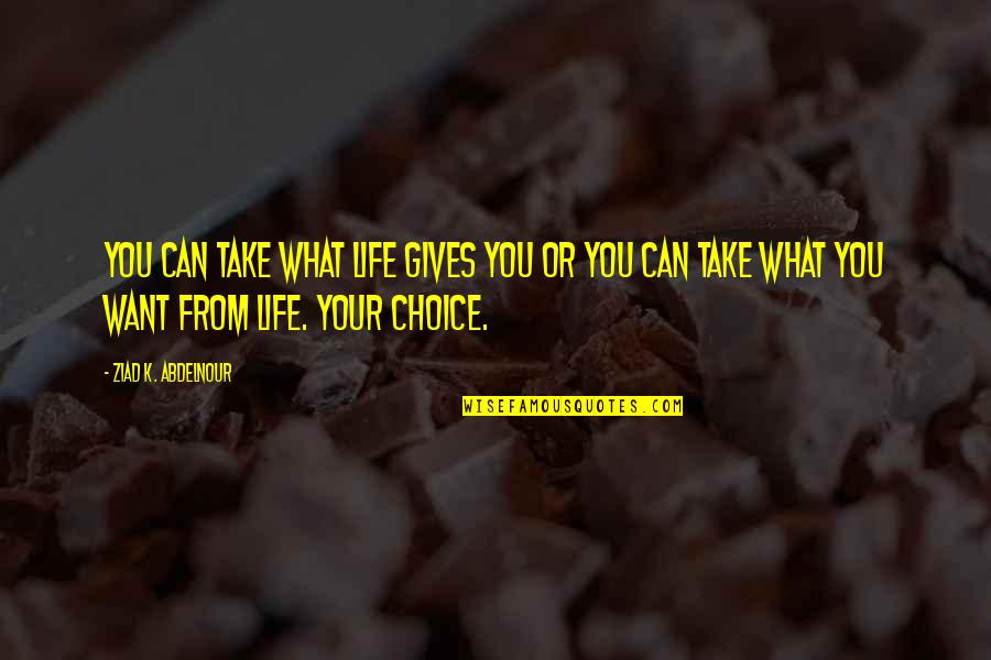 Misaki Takahashi Quotes By Ziad K. Abdelnour: You can take what life gives you or