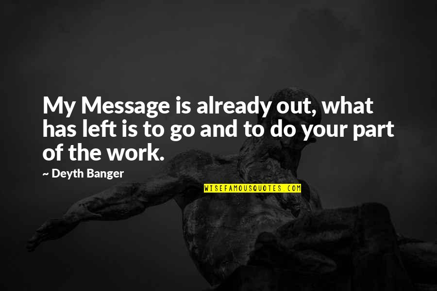 Misapplies Quotes By Deyth Banger: My Message is already out, what has left