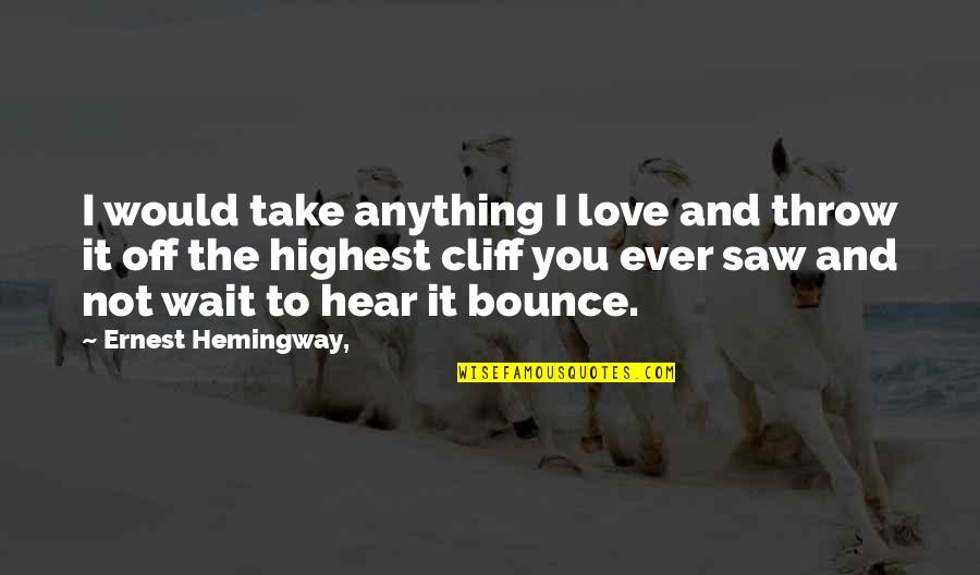 Misapplies Quotes By Ernest Hemingway,: I would take anything I love and throw