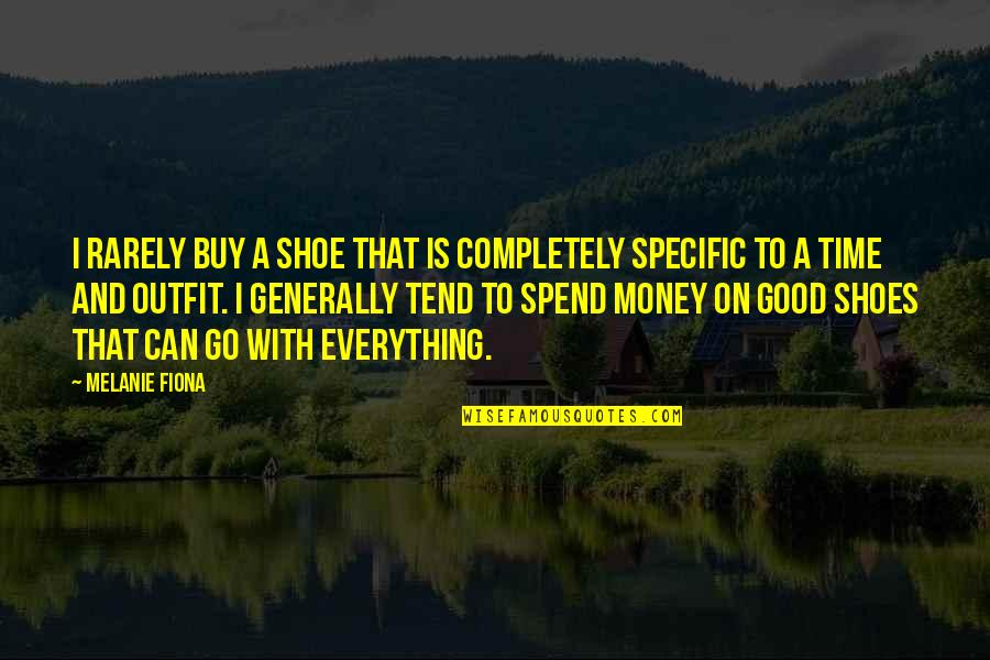 Misapplies Quotes By Melanie Fiona: I rarely buy a shoe that is completely