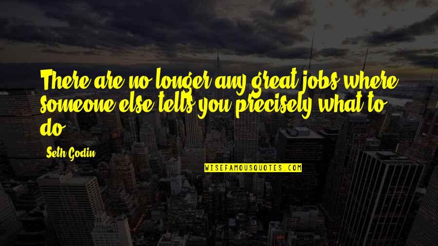 Misapplies Quotes By Seth Godin: There are no longer any great jobs where