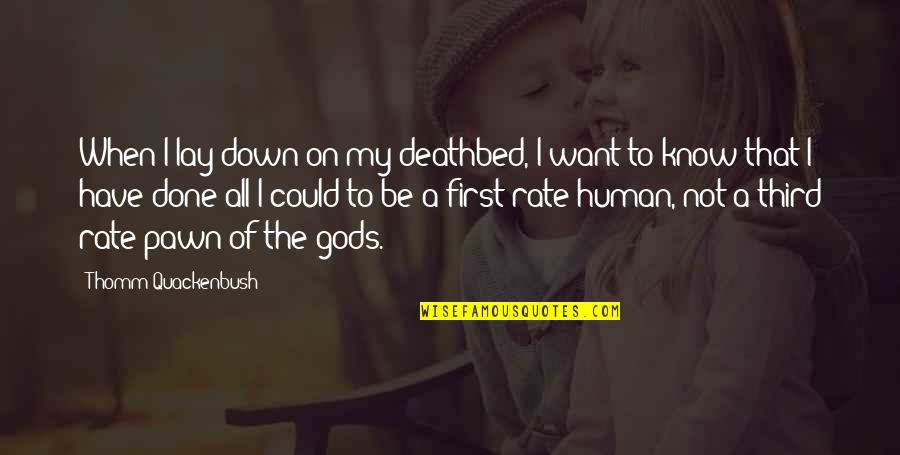 Misapplies Quotes By Thomm Quackenbush: When I lay down on my deathbed, I