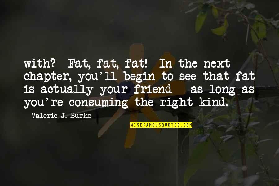 Misapplies Quotes By Valerie J. Burke: with? Fat, fat, fat! In the next chapter,