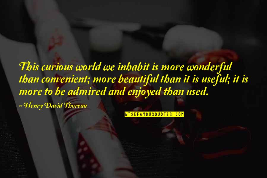 Mischa Maisky Quotes By Henry David Thoreau: This curious world we inhabit is more wonderful