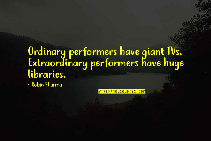 Mischa Maisky Quotes By Robin Sharma: Ordinary performers have giant TVs. Extraordinary performers have