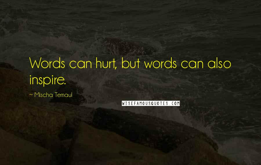 Mischa Temaul quotes: Words can hurt, but words can also inspire.