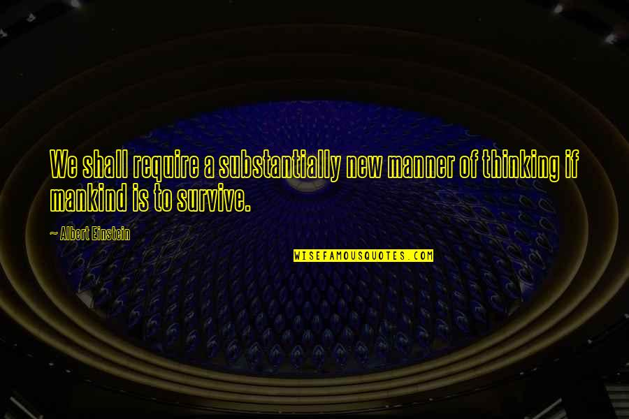 Misdiagnose Quotes By Albert Einstein: We shall require a substantially new manner of
