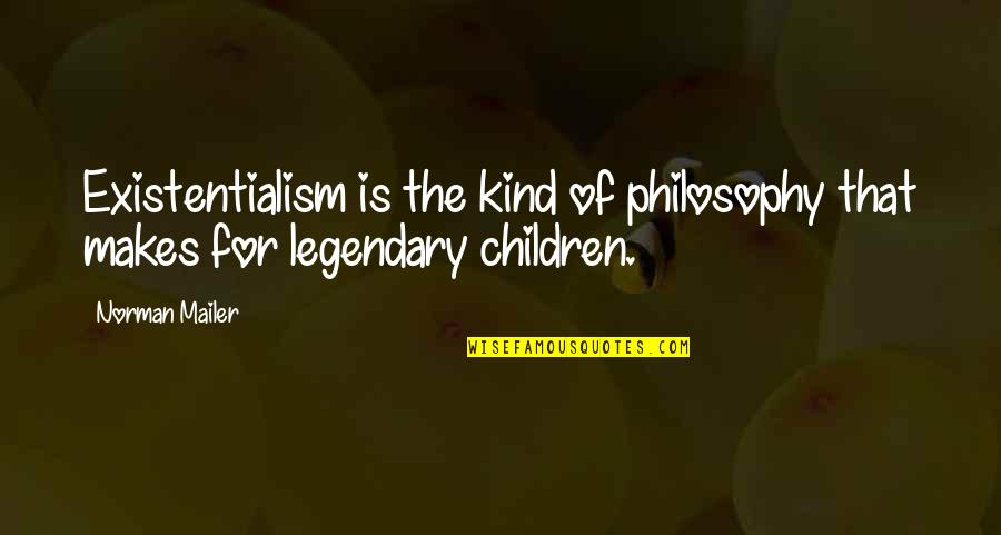 Misdiagnose Quotes By Norman Mailer: Existentialism is the kind of philosophy that makes