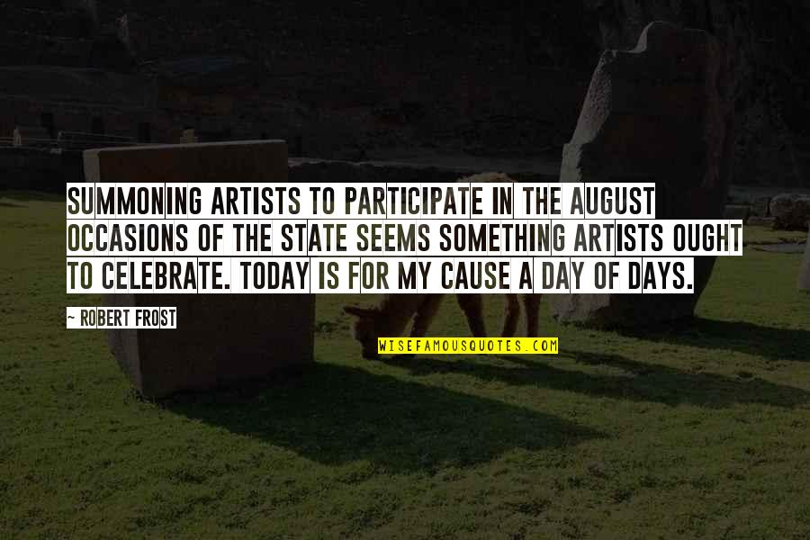 Misdiagnose Quotes By Robert Frost: Summoning artists to participate In the august occasions