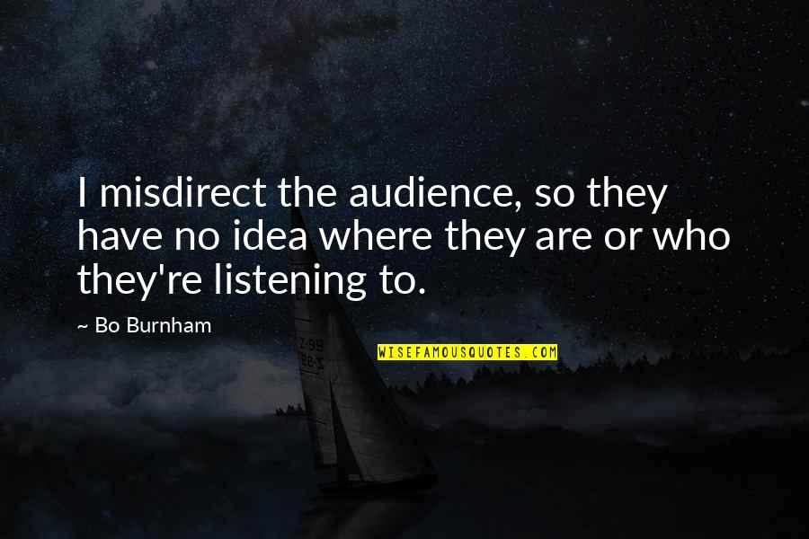 Misdirect Quotes By Bo Burnham: I misdirect the audience, so they have no