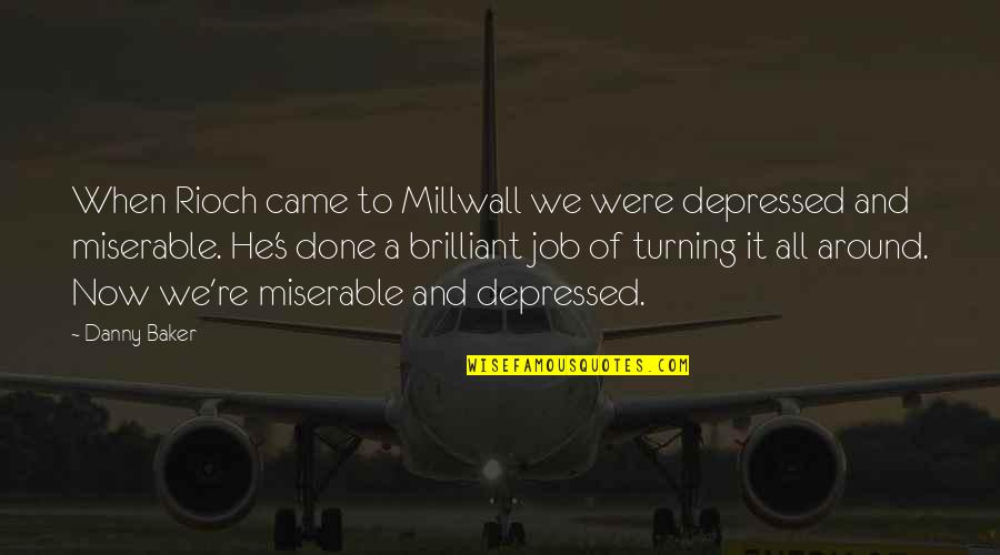 Miserable Jobs Quotes By Danny Baker: When Rioch came to Millwall we were depressed