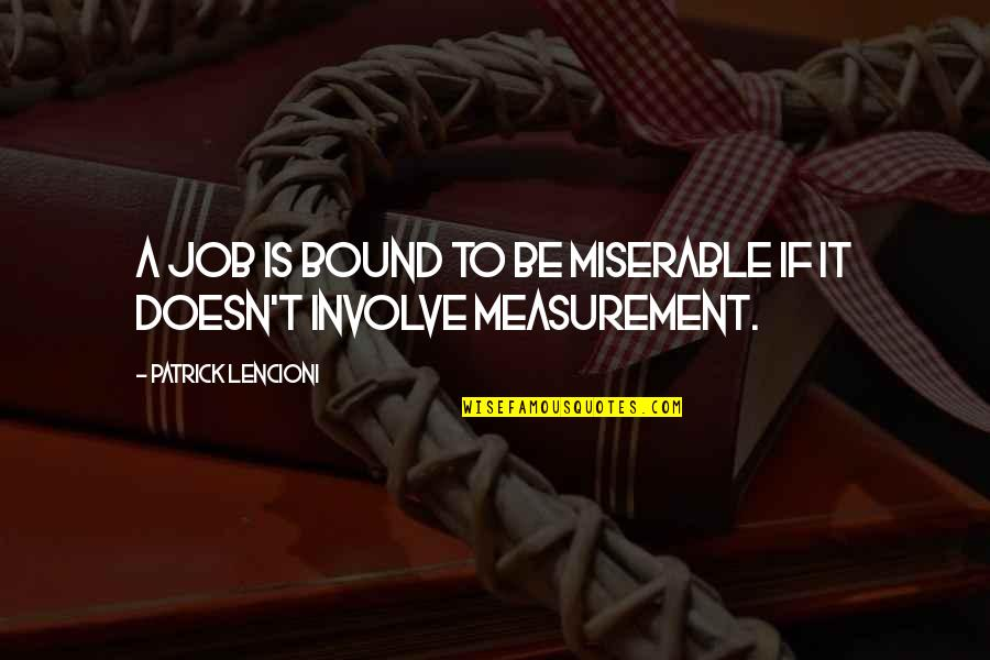Miserable Jobs Quotes By Patrick Lencioni: A job is bound to be miserable if