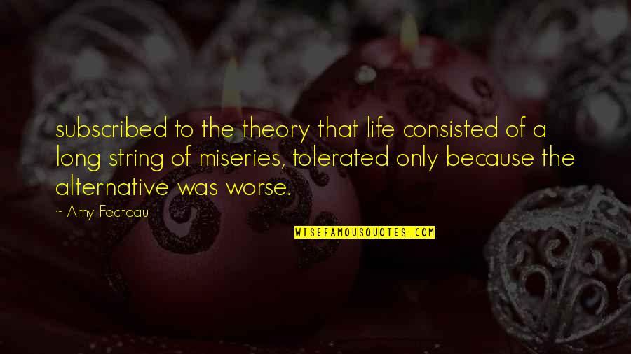 Miseries Of Life Quotes By Amy Fecteau: subscribed to the theory that life consisted of