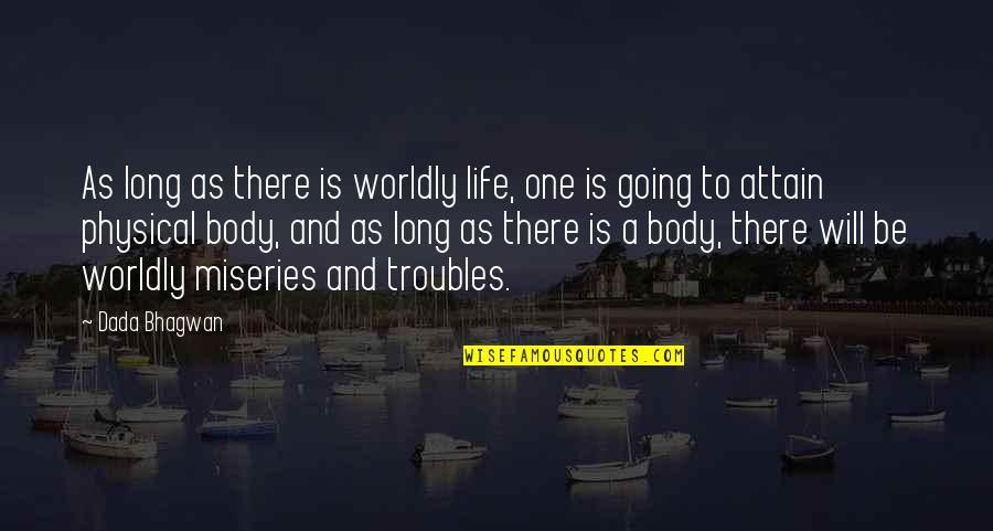 Miseries Of Life Quotes By Dada Bhagwan: As long as there is worldly life, one