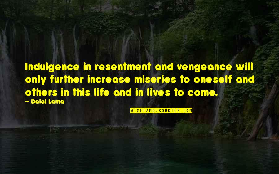 Miseries Of Life Quotes By Dalai Lama: Indulgence in resentment and vengeance will only further