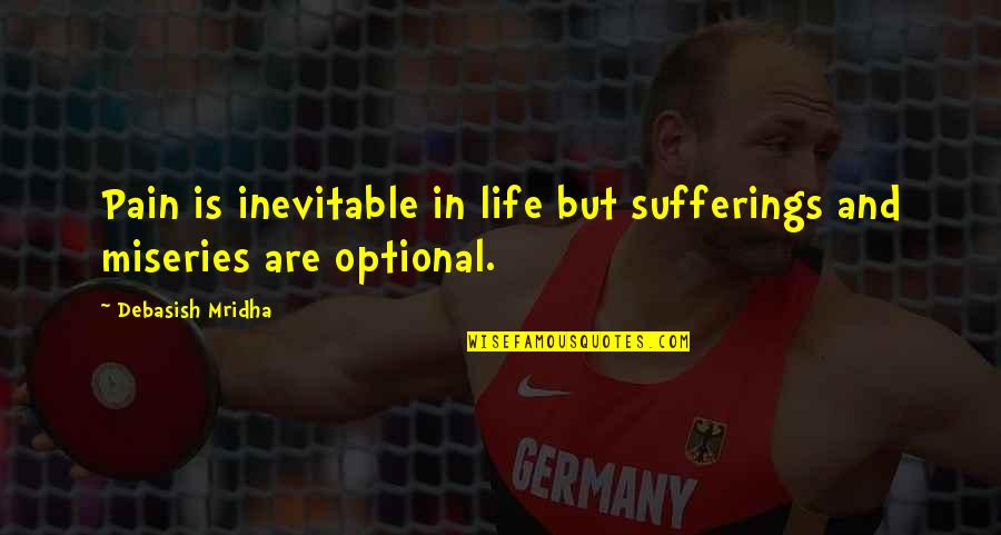 Miseries Of Life Quotes By Debasish Mridha: Pain is inevitable in life but sufferings and