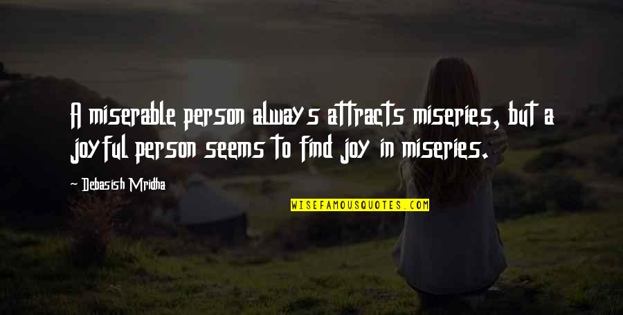 Miseries Of Life Quotes By Debasish Mridha: A miserable person always attracts miseries, but a