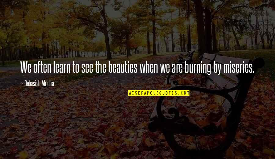Miseries Of Life Quotes By Debasish Mridha: We often learn to see the beauties when