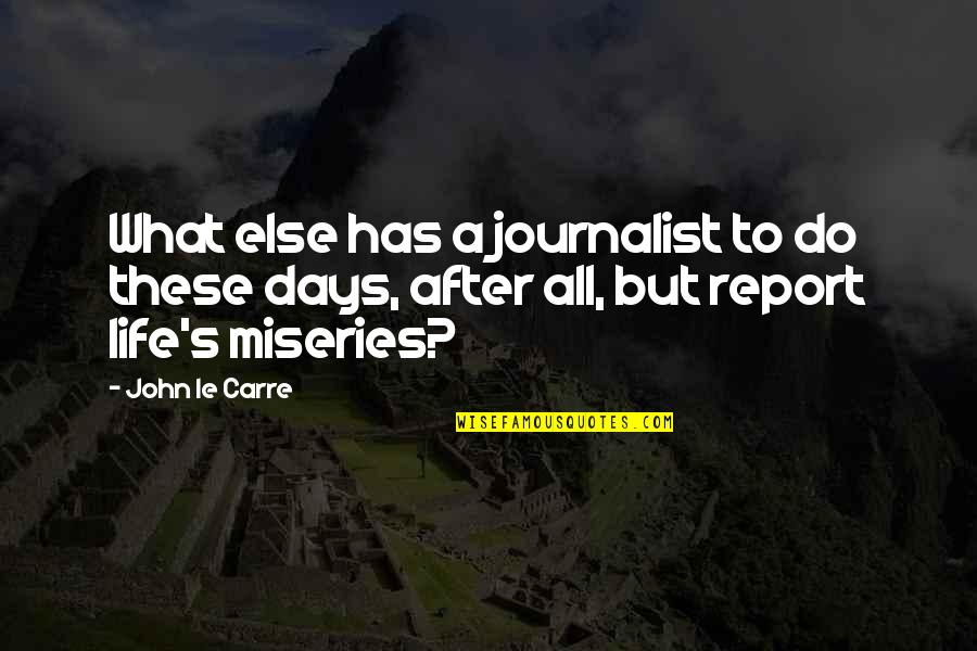 Miseries Of Life Quotes By John Le Carre: What else has a journalist to do these