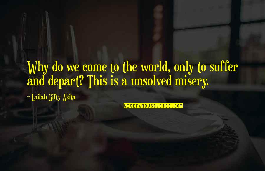 Miseries Of Life Quotes By Lailah Gifty Akita: Why do we come to the world, only