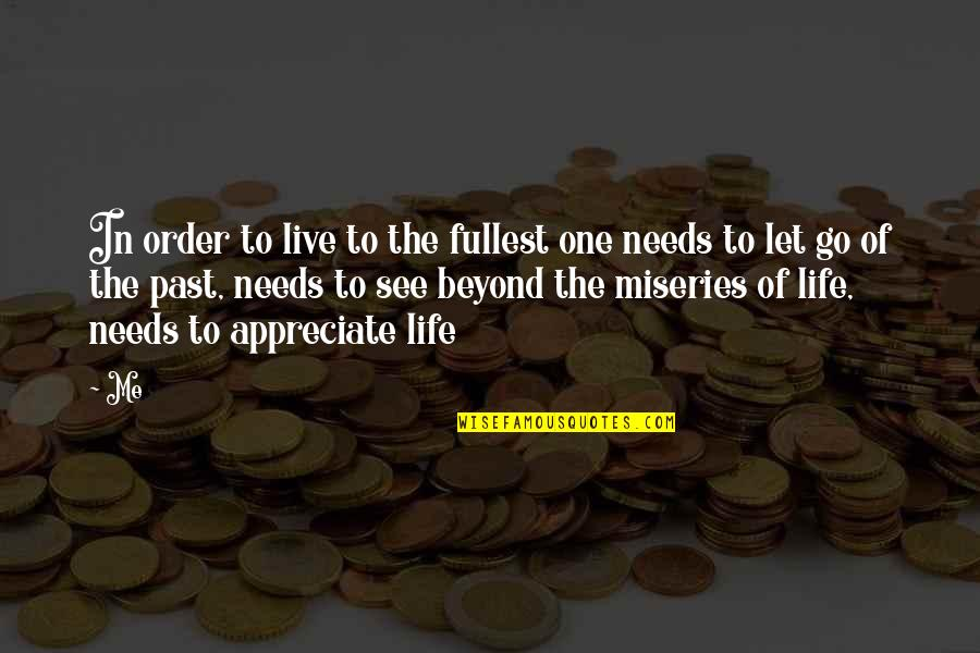 Miseries Of Life Quotes By Me: In order to live to the fullest one