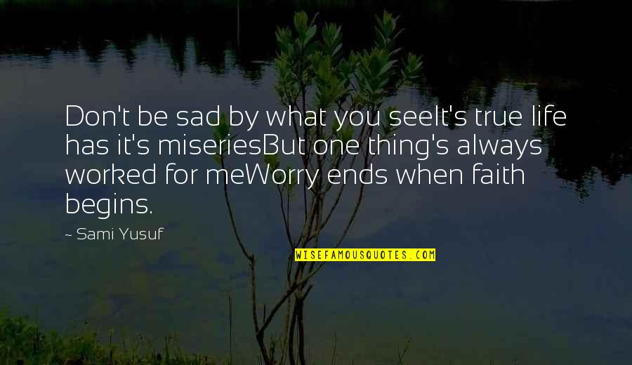 Miseries Of Life Quotes By Sami Yusuf: Don't be sad by what you seeIt's true