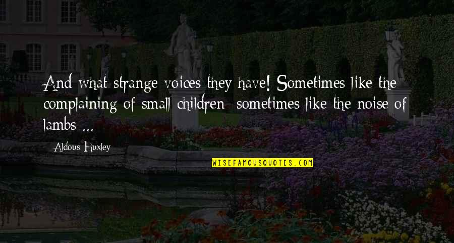 Misery And Suffering Quotes By Aldous Huxley: And what strange voices they have! Sometimes like