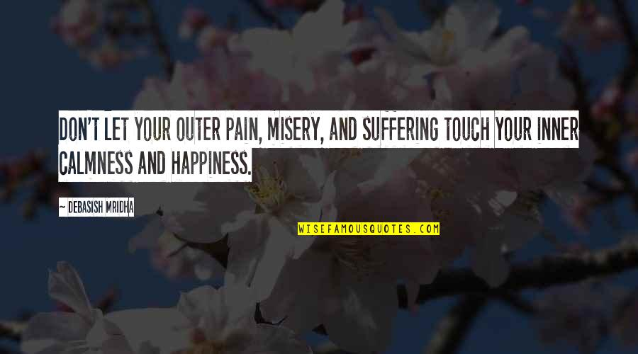 Misery And Suffering Quotes By Debasish Mridha: Don't let your outer pain, misery, and suffering