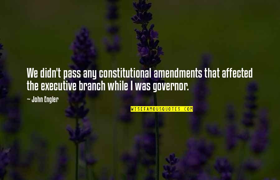 Misery And Suffering Quotes By John Engler: We didn't pass any constitutional amendments that affected