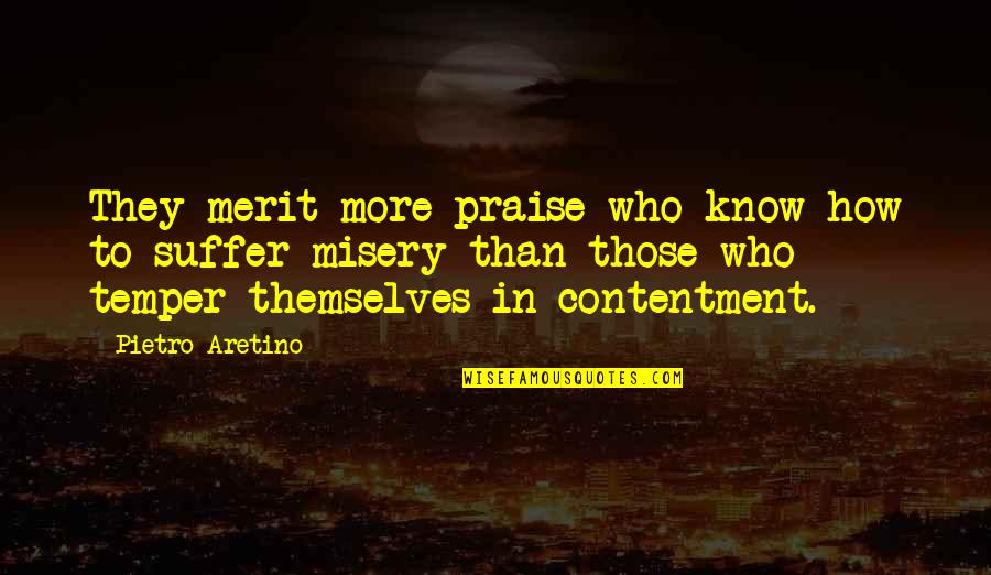 Misery And Suffering Quotes By Pietro Aretino: They merit more praise who know how to