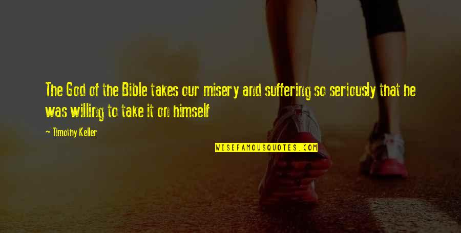 Misery And Suffering Quotes By Timothy Keller: The God of the Bible takes our misery