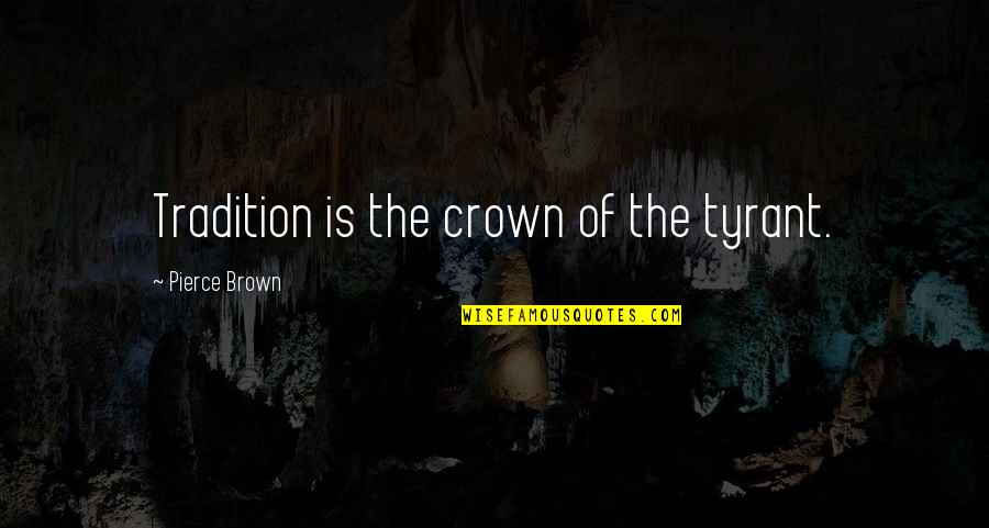 Misfit Lyrics Quotes By Pierce Brown: Tradition is the crown of the tyrant.