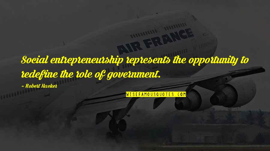 Misfit Lyrics Quotes By Robert Hacker: Social entrepreneurship represents the opportunity to redefine the