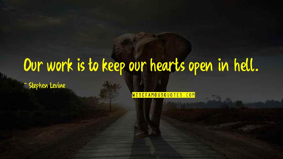 Misfit Lyrics Quotes By Stephen Levine: Our work is to keep our hearts open