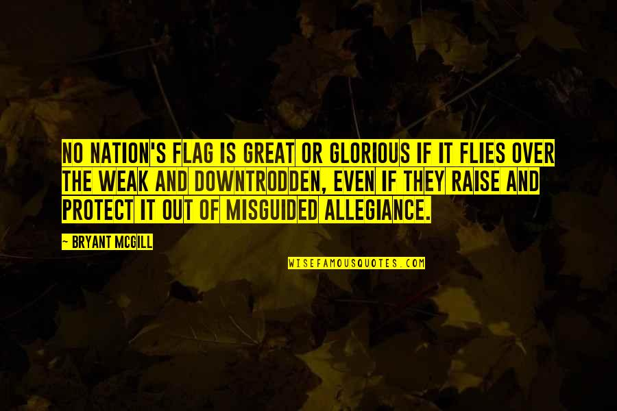 Misguided Loyalty Quotes By Bryant McGill: No nation's flag is great or glorious if