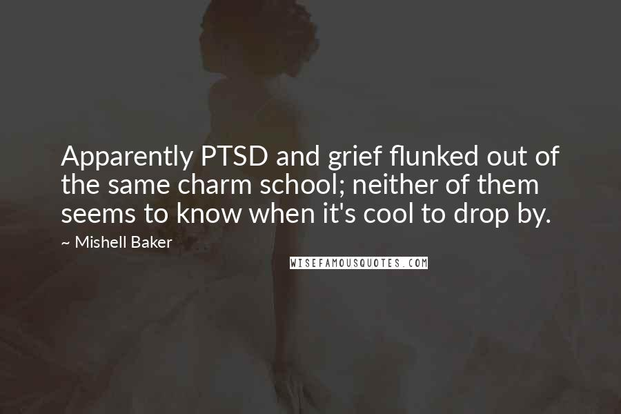 Mishell Baker quotes: Apparently PTSD and grief flunked out of the same charm school; neither of them seems to know when it's cool to drop by.