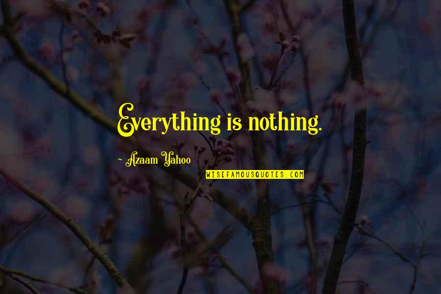 Mismarked Quotes By Azaam Yahoo: Everything is nothing.
