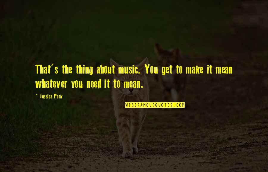 Mismarked Quotes By Jessica Park: That's the thing about music. You get to