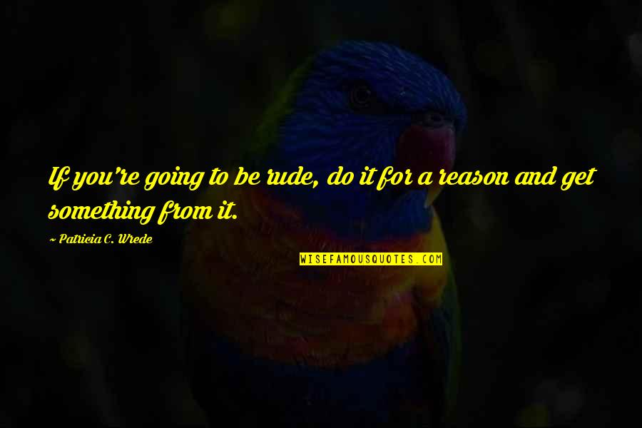 Mismarked Quotes By Patricia C. Wrede: If you're going to be rude, do it