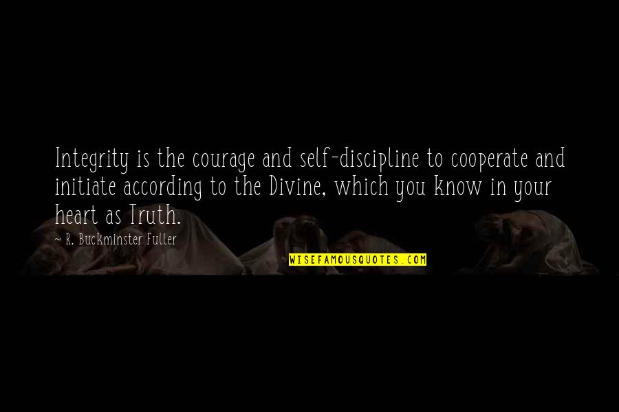 Mismarked Quotes By R. Buckminster Fuller: Integrity is the courage and self-discipline to cooperate