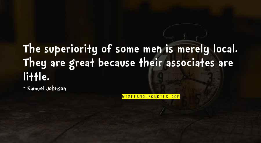 Mismarked Quotes By Samuel Johnson: The superiority of some men is merely local.