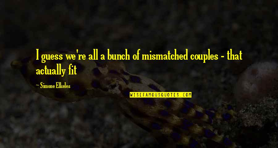 Mismatched Couples Quotes By Simone Elkeles: I guess we're all a bunch of mismatched