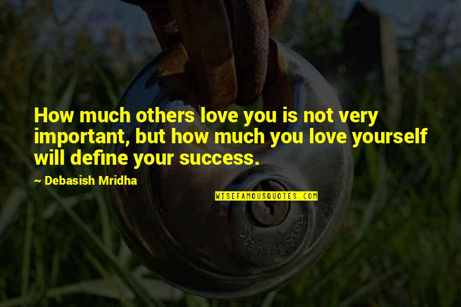 Misogny Quotes By Debasish Mridha: How much others love you is not very