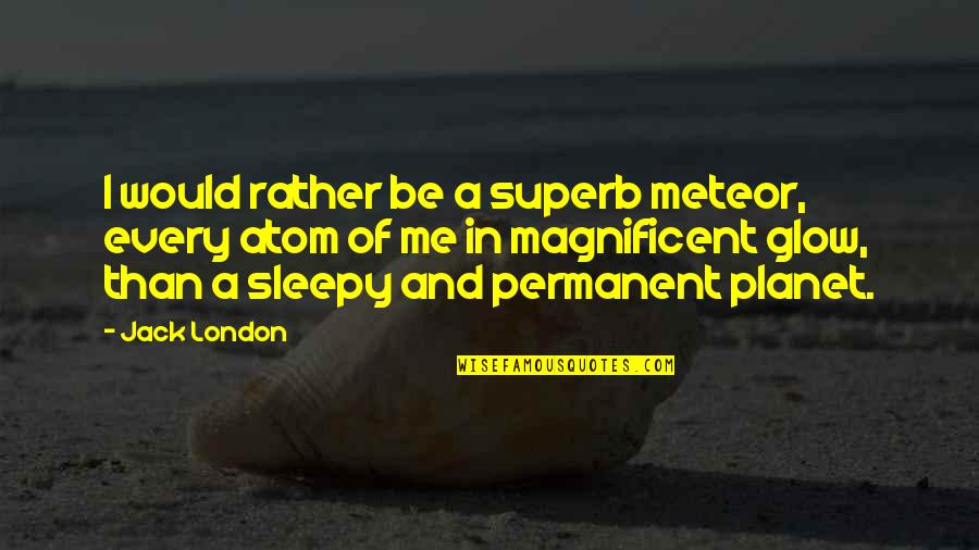 Misogny Quotes By Jack London: I would rather be a superb meteor, every