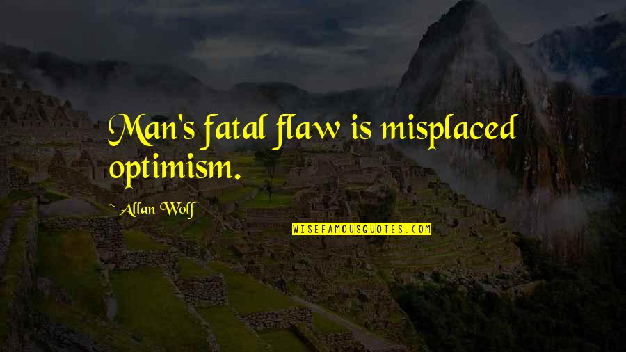 Misplaced Quotes By Allan Wolf: Man's fatal flaw is misplaced optimism.
