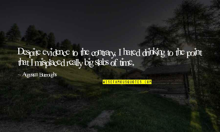 Misplaced Quotes By Augusten Burroughs: Despite evidence to the contrary, I hated drinking