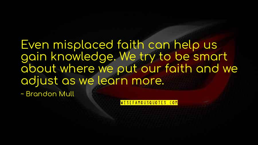 Misplaced Quotes By Brandon Mull: Even misplaced faith can help us gain knowledge.