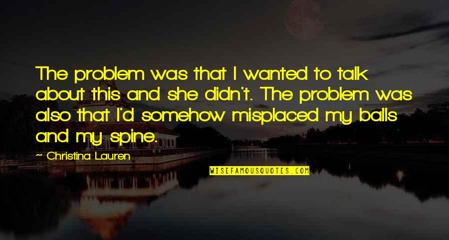 Misplaced Quotes By Christina Lauren: The problem was that I wanted to talk