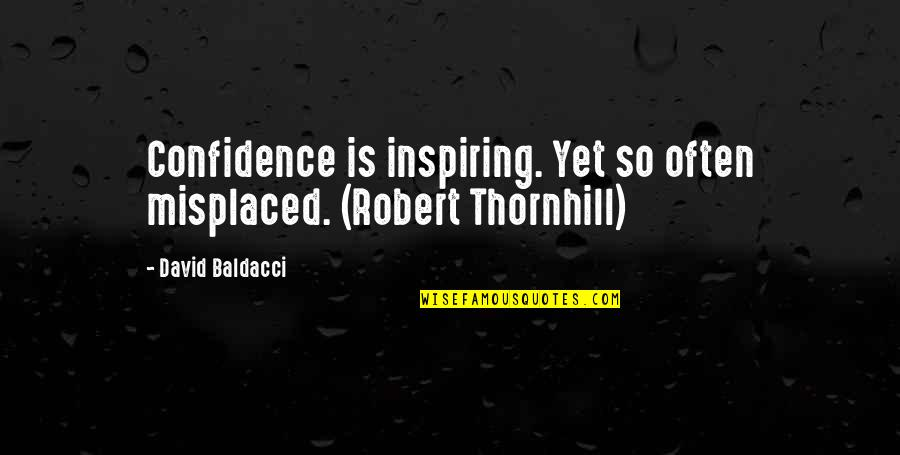 Misplaced Quotes By David Baldacci: Confidence is inspiring. Yet so often misplaced. (Robert